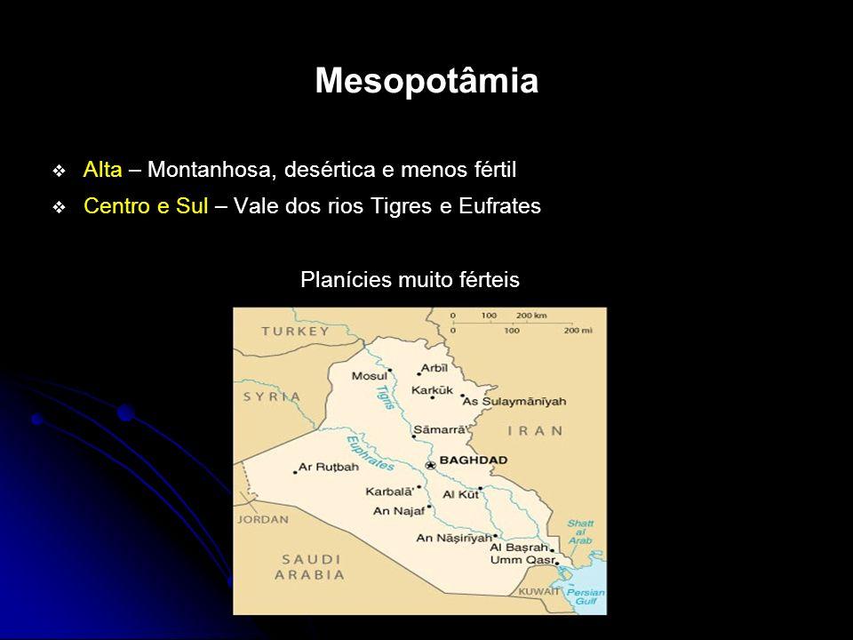 Mesopotâmia Alta – Montanhosa, desértica e menos fértil Centro e Sul – Vale dos rios Tigres e Eufrates Planícies muito férteis