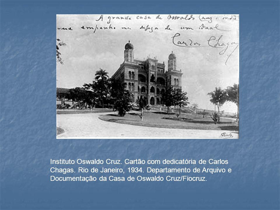 Instituto Oswaldo Cruz. Cartão com dedicatória de Carlos Chagas. Rio de Janeiro, 1934. Departamento de Arquivo e Documentação da Casa de Oswaldo Cruz/