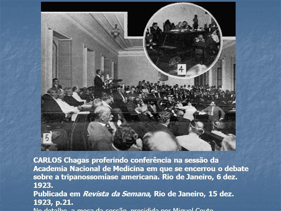 CARLOS Chagas proferindo conferência na sessão da Academia Nacional de Medicina em que se encerrou o debate sobre a tripanossomíase americana. Rio de