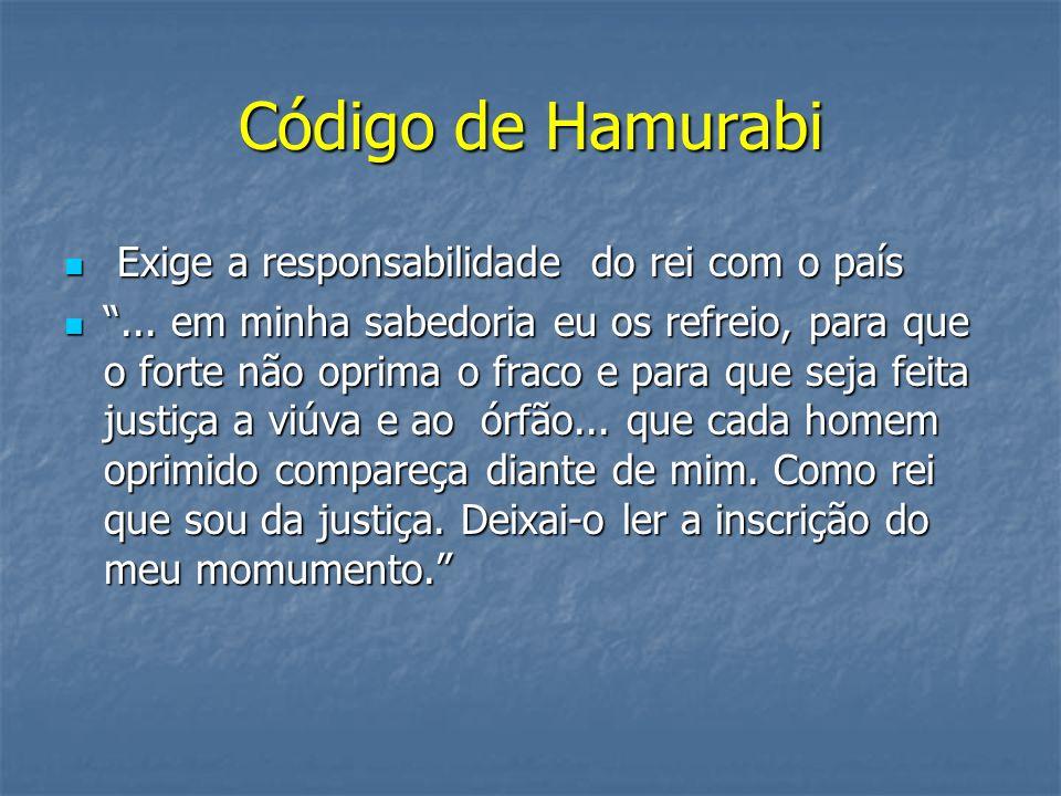 Código de Hamurabi Exige a responsabilidade do rei com o país Exige a responsabilidade do rei com o país... em minha sabedoria eu os refreio, para que