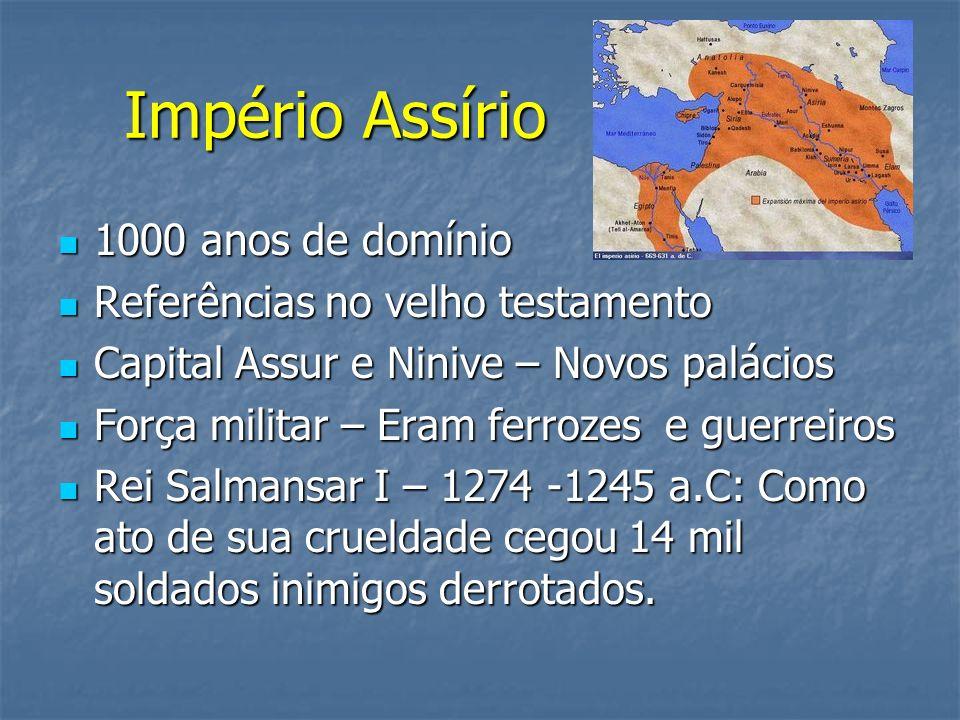 Império Assírio 1000 anos de domínio 1000 anos de domínio Referências no velho testamento Referências no velho testamento Capital Assur e Ninive – Nov