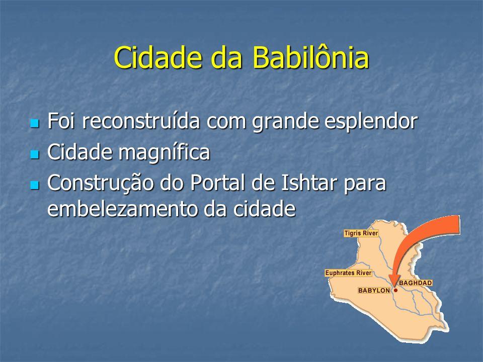 Cidade da Babilônia Foi reconstruída com grande esplendor Foi reconstruída com grande esplendor Cidade magnífica Cidade magnífica Construção do Portal