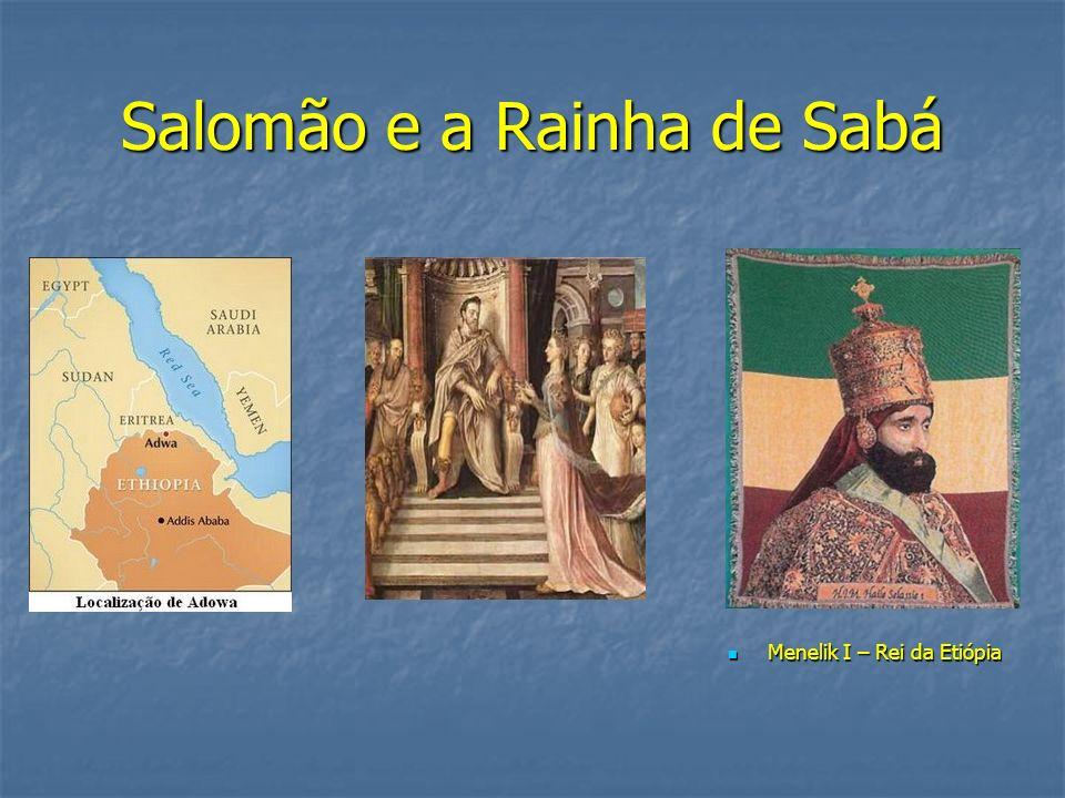 Salomão e a Rainha de Sabá Menelik I – Rei da Etiópia Menelik I – Rei da Etiópia