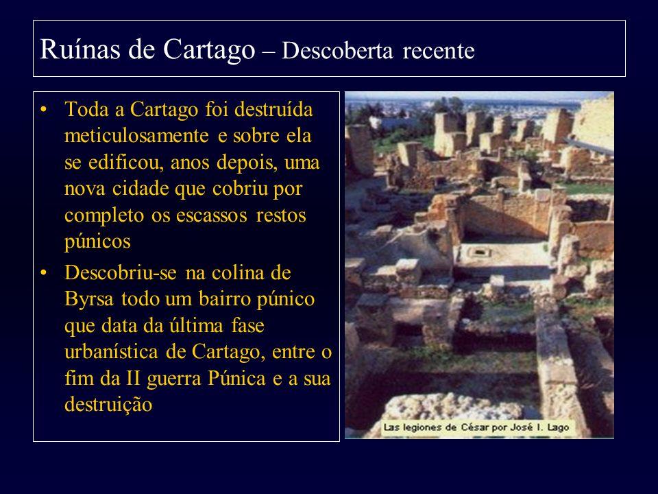 Ruínas de Cartago – Descoberta recente Toda a Cartago foi destruída meticulosamente e sobre ela se edificou, anos depois, uma nova cidade que cobriu p