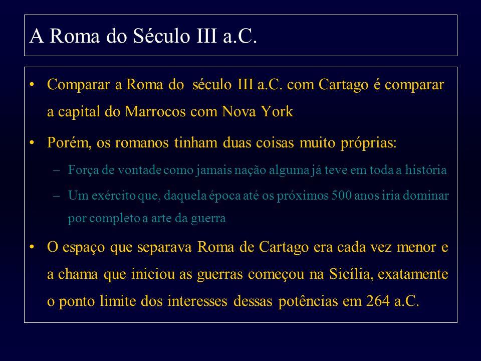 Comparar a Roma do século III a.C. com Cartago é comparar a capital do Marrocos com Nova York Porém, os romanos tinham duas coisas muito próprias: –Fo