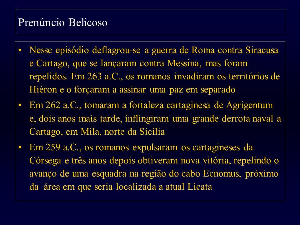 Prenúncio Belicoso Nesse episódio deflagrou-se a guerra de Roma contra Siracusa e Cartago, que se lançaram contra Messina, mas foram repelidos. Em 263