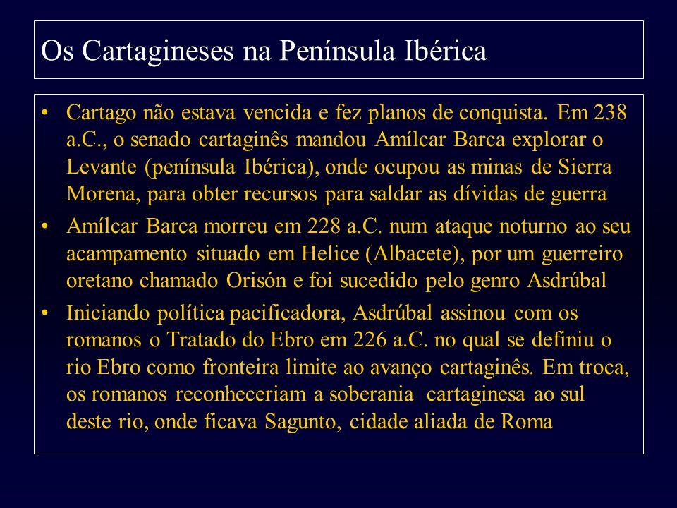 Os Cartagineses na Península Ibérica Cartago não estava vencida e fez planos de conquista. Em 238 a.C., o senado cartaginês mandou Amílcar Barca explo