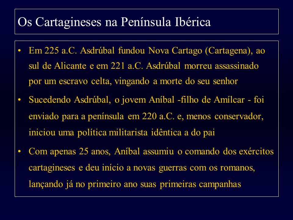 Em 225 a.C. Asdrúbal fundou Nova Cartago (Cartagena), ao sul de Alicante e em 221 a.C. Asdrúbal morreu assassinado por um escravo celta, vingando a mo