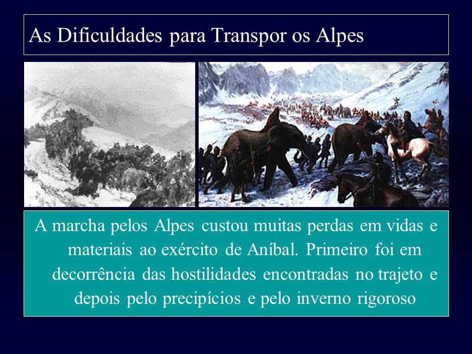 As Dificuldades para Transpor os Alpes A marcha pelos Alpes custou muitas perdas em vidas e materiais ao exército de Aníbal. Primeiro foi em decorrênc