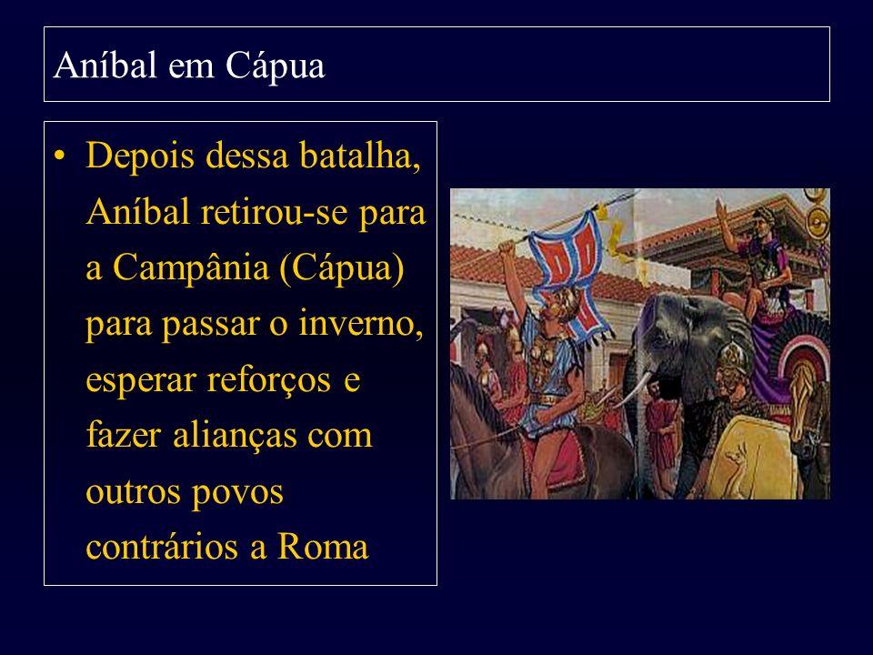 Aníbal em Cápua Depois dessa batalha, Aníbal retirou-se para a Campânia (Cápua) para passar o inverno, esperar reforços e fazer alianças com outros po