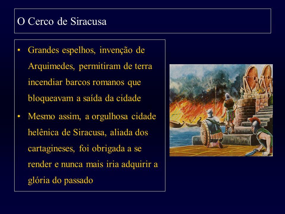 O Cerco de Siracusa Grandes espelhos, invenção de Arquimedes, permitiram de terra incendiar barcos romanos que bloqueavam a saída da cidade Mesmo assi