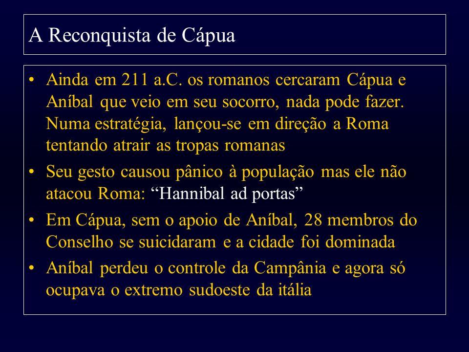 A Reconquista de Cápua Ainda em 211 a.C. os romanos cercaram Cápua e Aníbal que veio em seu socorro, nada pode fazer. Numa estratégia, lançou-se em di