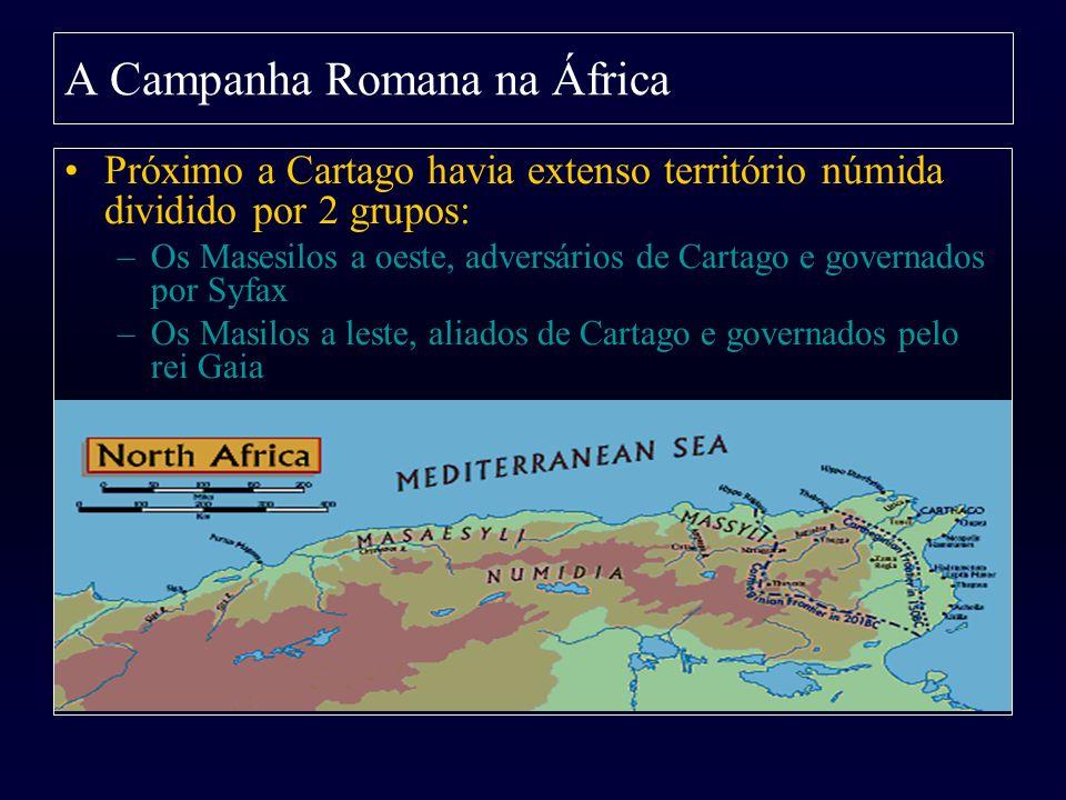 A Campanha Romana na África Próximo a Cartago havia extenso território númida dividido por 2 grupos: –Os Masesilos a oeste, adversários de Cartago e g