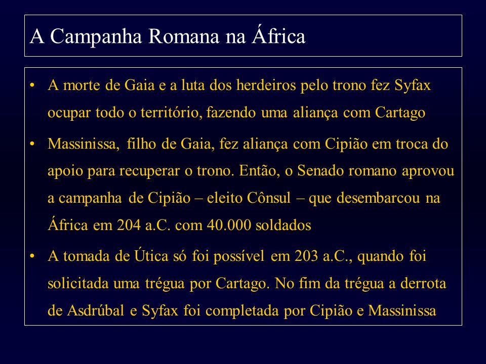 A Campanha Romana na África A morte de Gaia e a luta dos herdeiros pelo trono fez Syfax ocupar todo o território, fazendo uma aliança com Cartago Mass