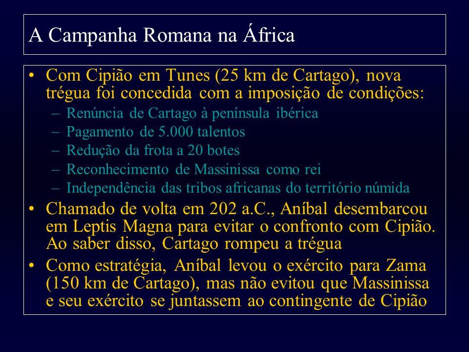 Com Cipião em Tunes (25 km de Cartago), nova trégua foi concedida com a imposição de condições: –Renúncia de Cartago à península ibérica –Pagamento de