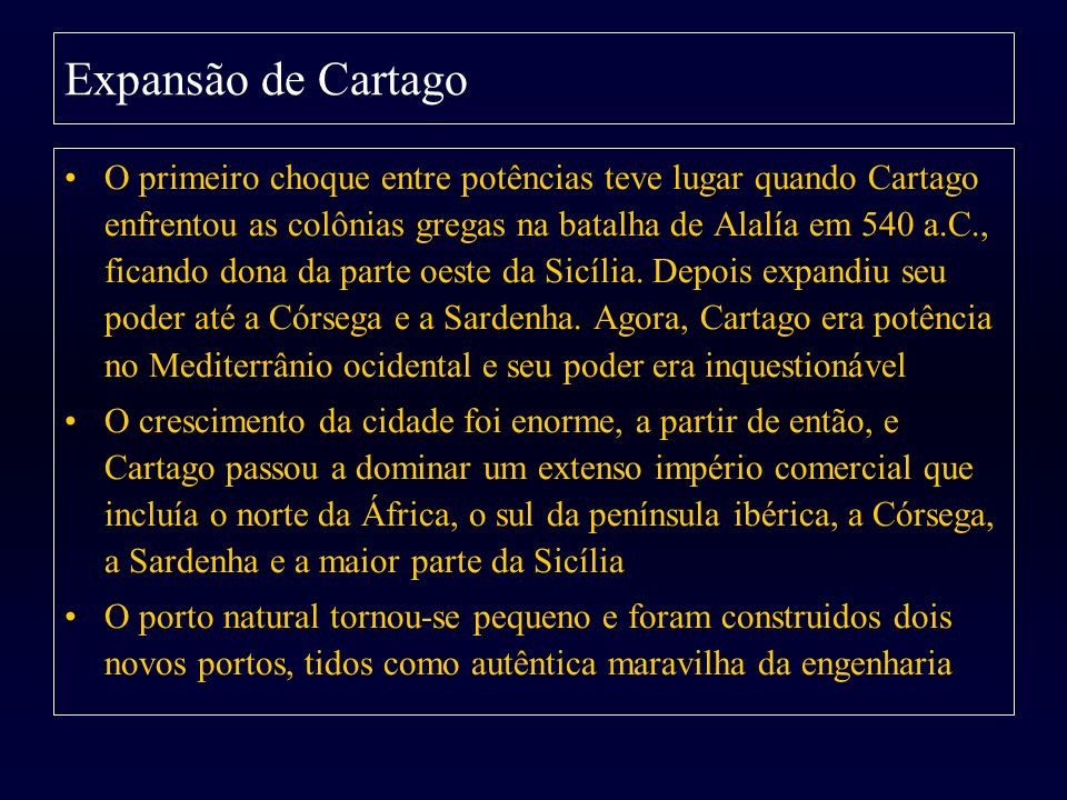 Expansão de Cartago O primeiro choque entre potências teve lugar quando Cartago enfrentou as colônias gregas na batalha de Alalía em 540 a.C., ficando