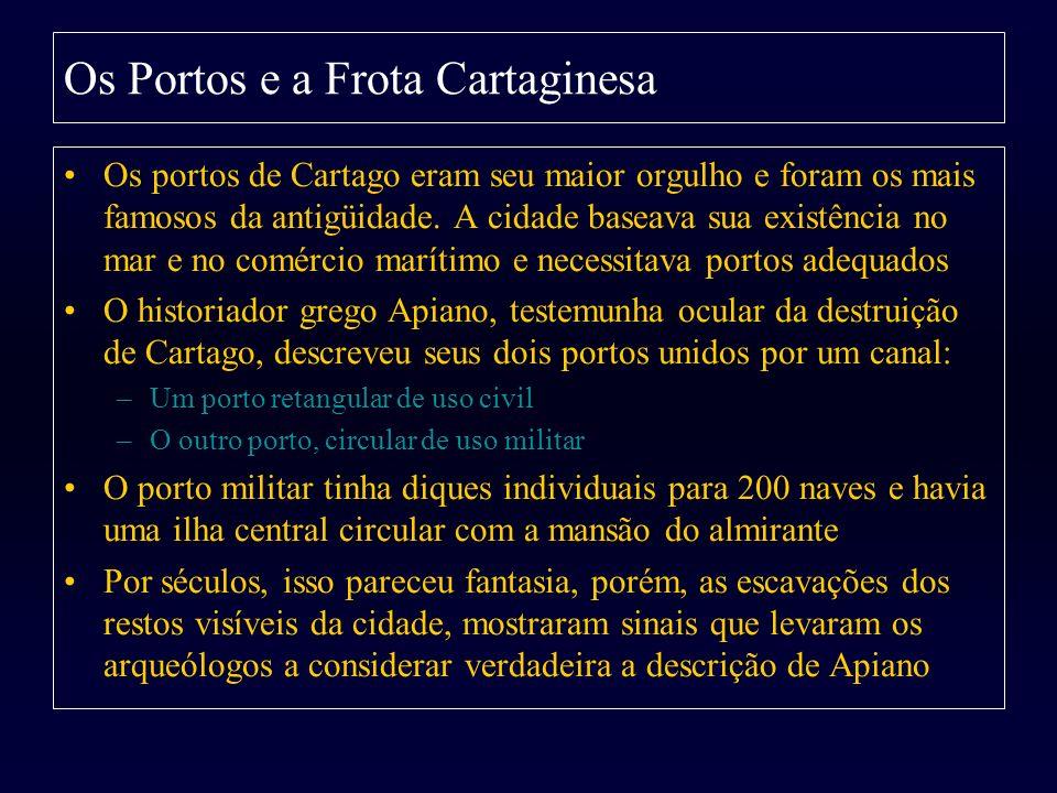 Os Portos e a Frota Cartaginesa Os portos de Cartago eram seu maior orgulho e foram os mais famosos da antigüidade. A cidade baseava sua existência no