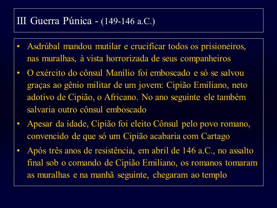 Asdrúbal mandou mutilar e crucificar todos os prisioneiros, nas muralhas, à vista horrorizada de seus companheiros O exército do cônsul Manílio foi em