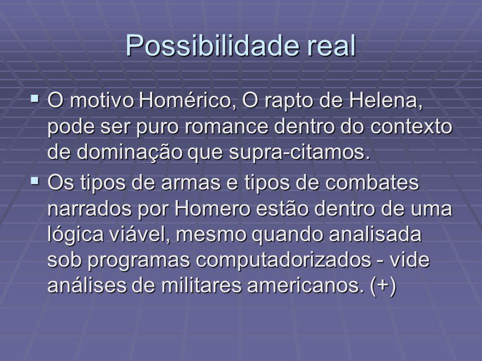 Possibilidade real O motivo Homérico, O rapto de Helena, pode ser puro romance dentro do contexto de dominação que supra-citamos. O motivo Homérico, O
