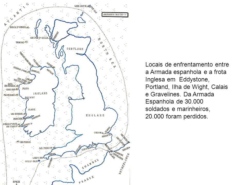 Locais de enfrentamento entre a Armada espanhola e a frota Inglesa em Eddystone, Portland, Ilha de Wight, Calais e Gravelines. Da Armada Espanhola de
