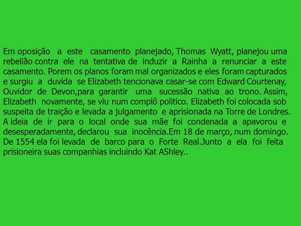 Em oposição a este casamento planejado, Thomas Wyatt, planejou uma rebelião contra ele na tentativa de induzir a Rainha a renunciar a este casamento.