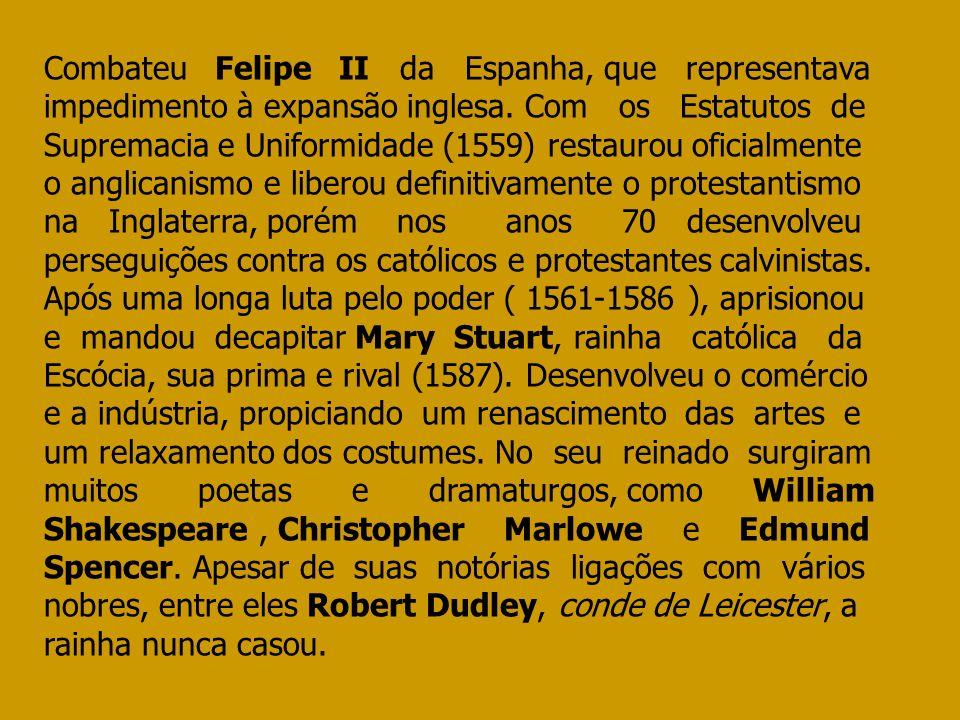 Combateu Felipe II da Espanha, que representava impedimento à expansão inglesa. Com os Estatutos de Supremacia e Uniformidade (1559) restaurou oficial