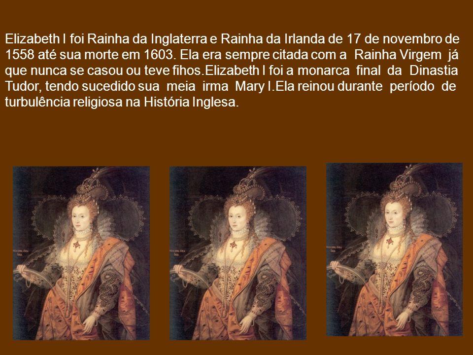 Elizabeth I foi Rainha da Inglaterra e Rainha da Irlanda de 17 de novembro de 1558 até sua morte em 1603. Ela era sempre citada com a Rainha Virgem já