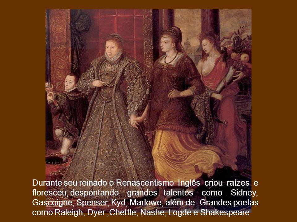 Durante seu reinado o Renascentismo Inglês criou raízes e floresceu, despontando grandes talentos como Sidney, Gascoigne, Spenser, Kyd, Marlowe, além