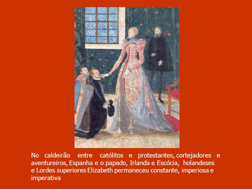 No caldeirão entre católitos e protestantes, cortejadores e aventureiros, Espanha e o papado, Irlanda e Escócia, holandeses e Lordes superiores Elizab