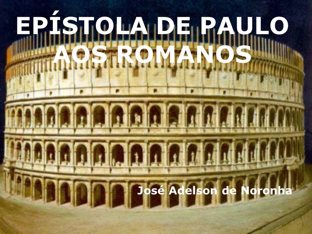 ' EPÍSTOLA DE PAULO AOS ROMANOS José Adelson de Noronha