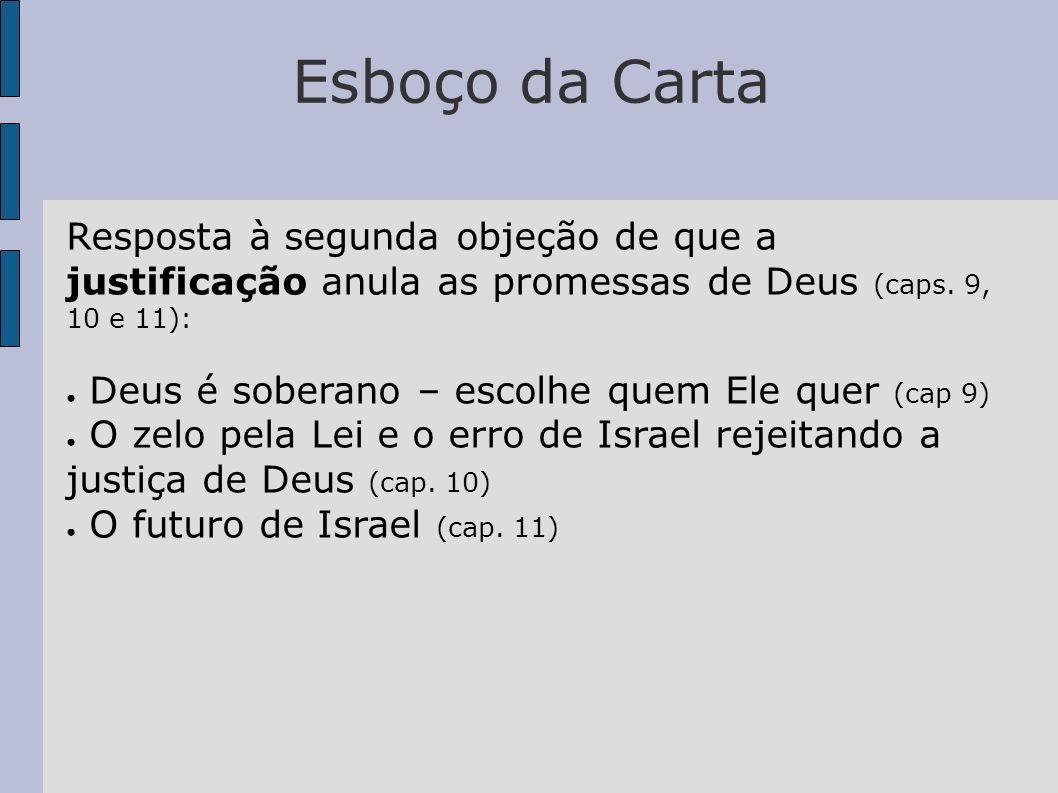 Esboço da Carta Resposta à segunda objeção de que a justificação anula as promessas de Deus (caps. 9, 10 e 11): Deus é soberano – escolhe quem Ele que