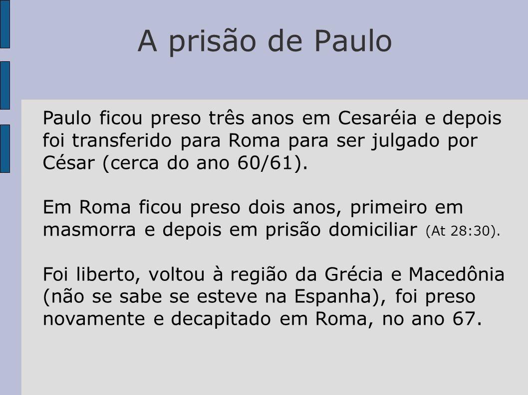 A prisão de Paulo Paulo ficou preso três anos em Cesaréia e depois foi transferido para Roma para ser julgado por César (cerca do ano 60/61). Em Roma