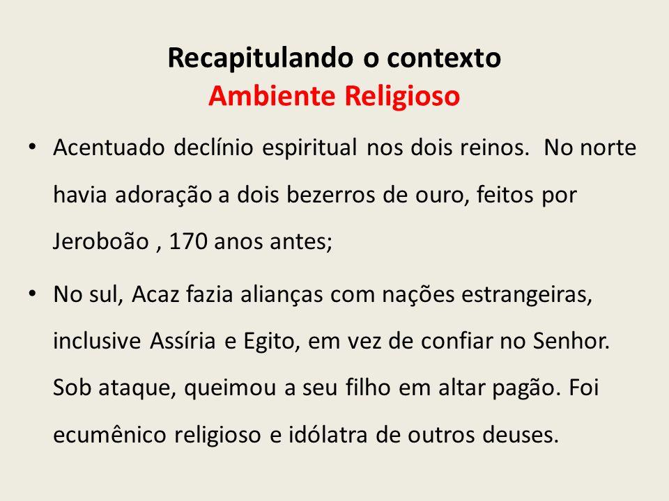 Recapitulando o contexto Ambiente Religioso Acentuado declínio espiritual nos dois reinos.