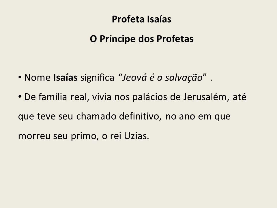 Profeta Isaías O Príncipe dos Profetas Nome Isaías significa Jeová é a salvação.
