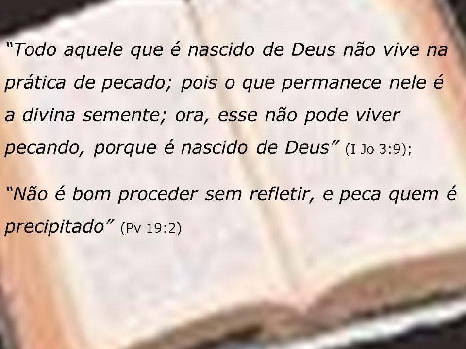 Todo aquele que é nascido de Deus não vive na prática de pecado; pois o que permanece nele é a divina semente; ora, esse não pode viver pecando, porqu