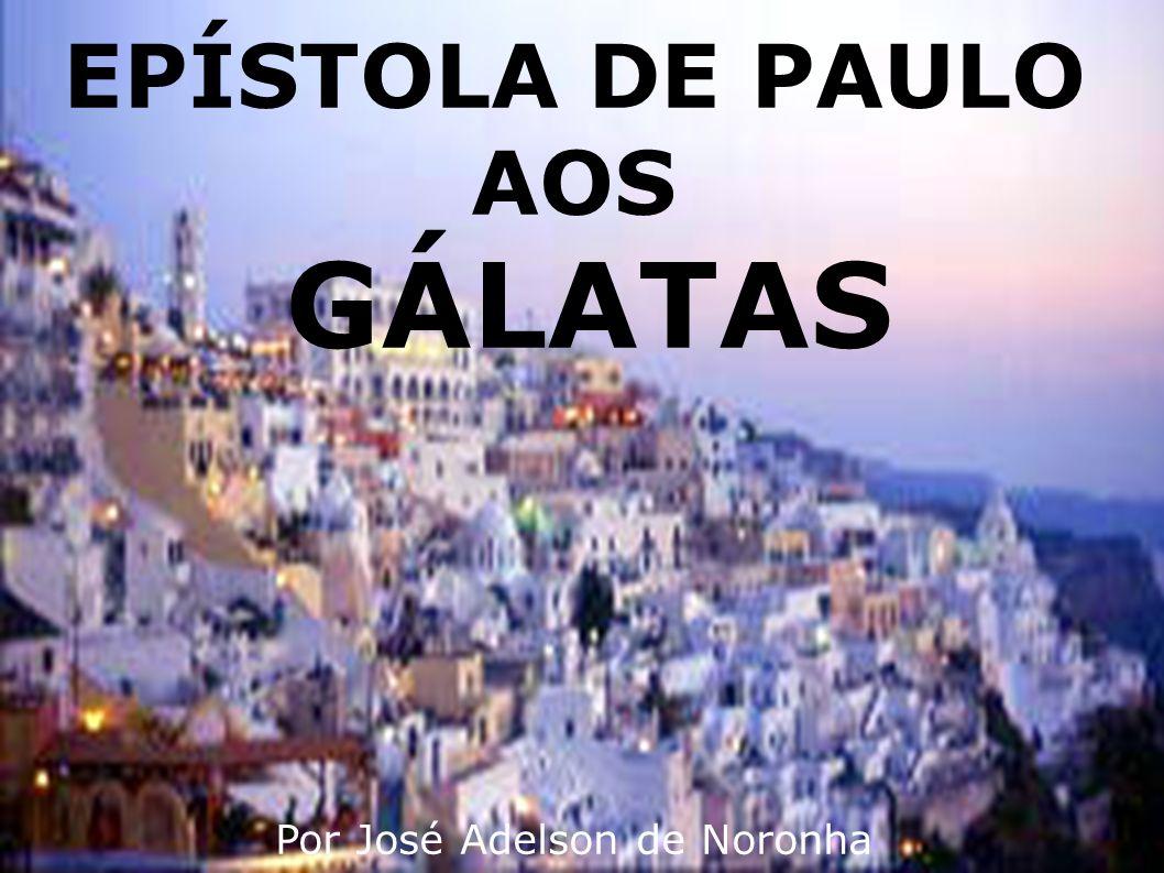 EPÍSTOLA DE PAULO AOS GÁLATAS Por José Adelson de Noronha
