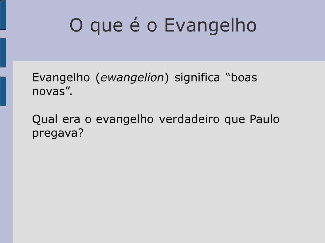 O que é o Evangelho Evangelho (ewangelion) significa boas novas. Qual era o evangelho verdadeiro que Paulo pregava?