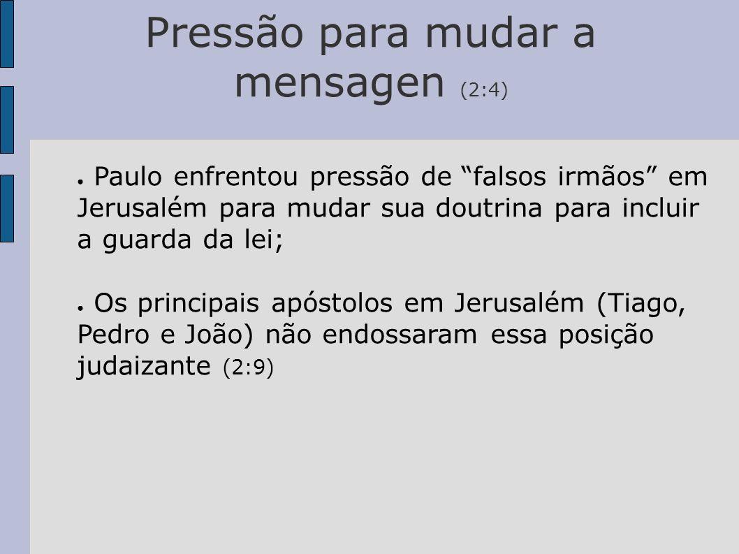 Pressão para mudar a mensagen (2:4) Paulo enfrentou pressão de falsos irmãos em Jerusalém para mudar sua doutrina para incluir a guarda da lei; Os pri