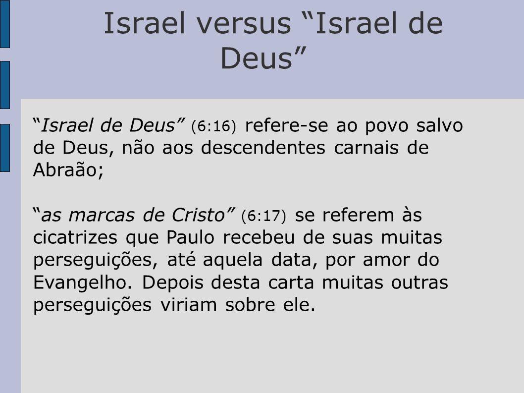 Israel versus Israel de Deus Israel de Deus (6:16) refere-se ao povo salvo de Deus, não aos descendentes carnais de Abraão; as marcas de Cristo (6:17)