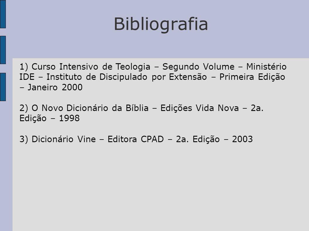 Bibliografia 1) Curso Intensivo de Teologia – Segundo Volume – Ministério IDE – Instituto de Discipulado por Extensão – Primeira Edição – Janeiro 2000