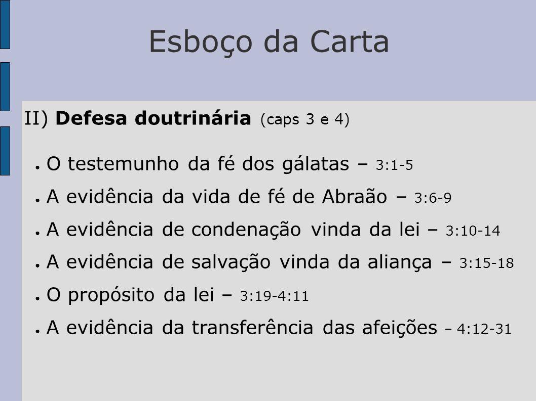 Esboço da Carta II) Defesa doutrinária (caps 3 e 4) O testemunho da fé dos gálatas – 3:1-5 A evidência da vida de fé de Abraão – 3:6-9 A evidência de