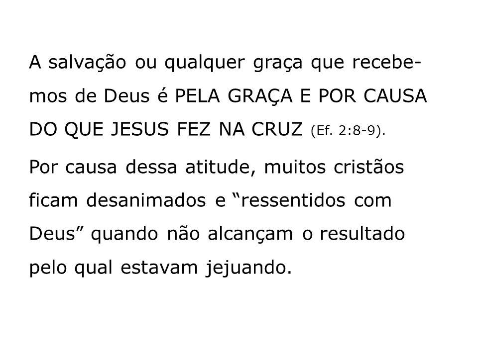 A salvação ou qualquer graça que recebe- mos de Deus é PELA GRAÇA E POR CAUSA DO QUE JESUS FEZ NA CRUZ (Ef. 2:8-9). Por causa dessa atitude, muitos cr