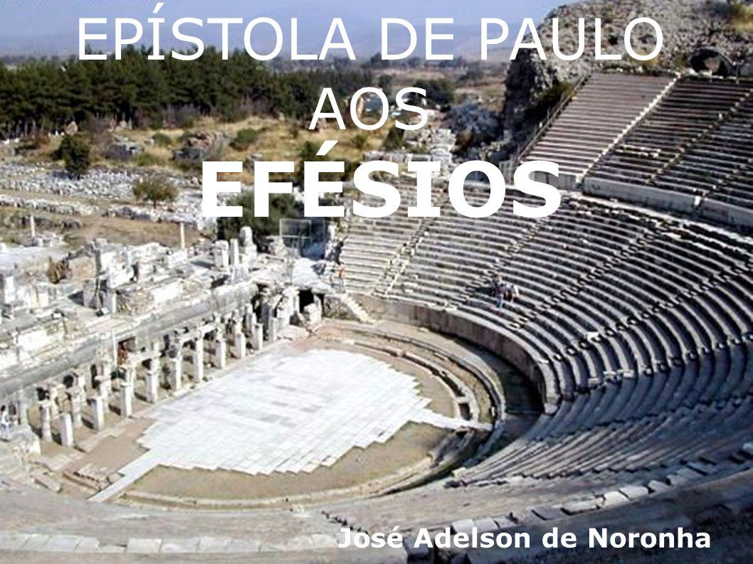 EPÍSTOLA DE PAULO AOS EFÉSIOS José Adelson de Noronha