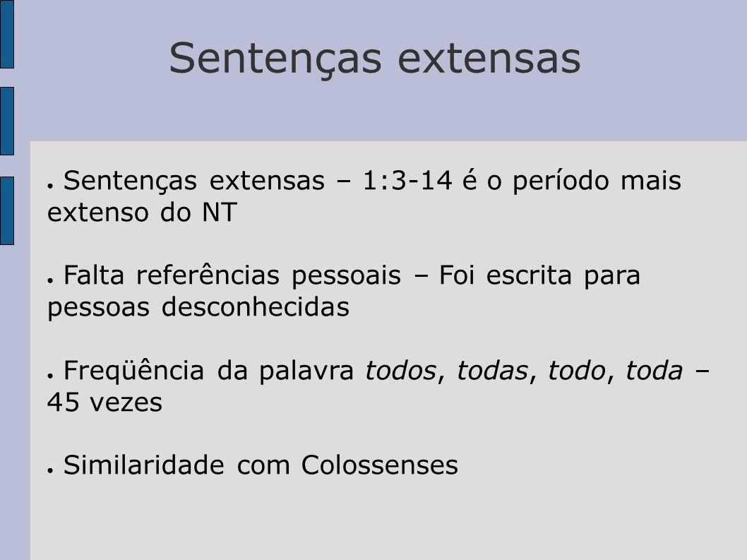 Sentenças extensas Sentenças extensas – 1:3-14 é o período mais extenso do NT Falta referências pessoais – Foi escrita para pessoas desconhecidas Freq