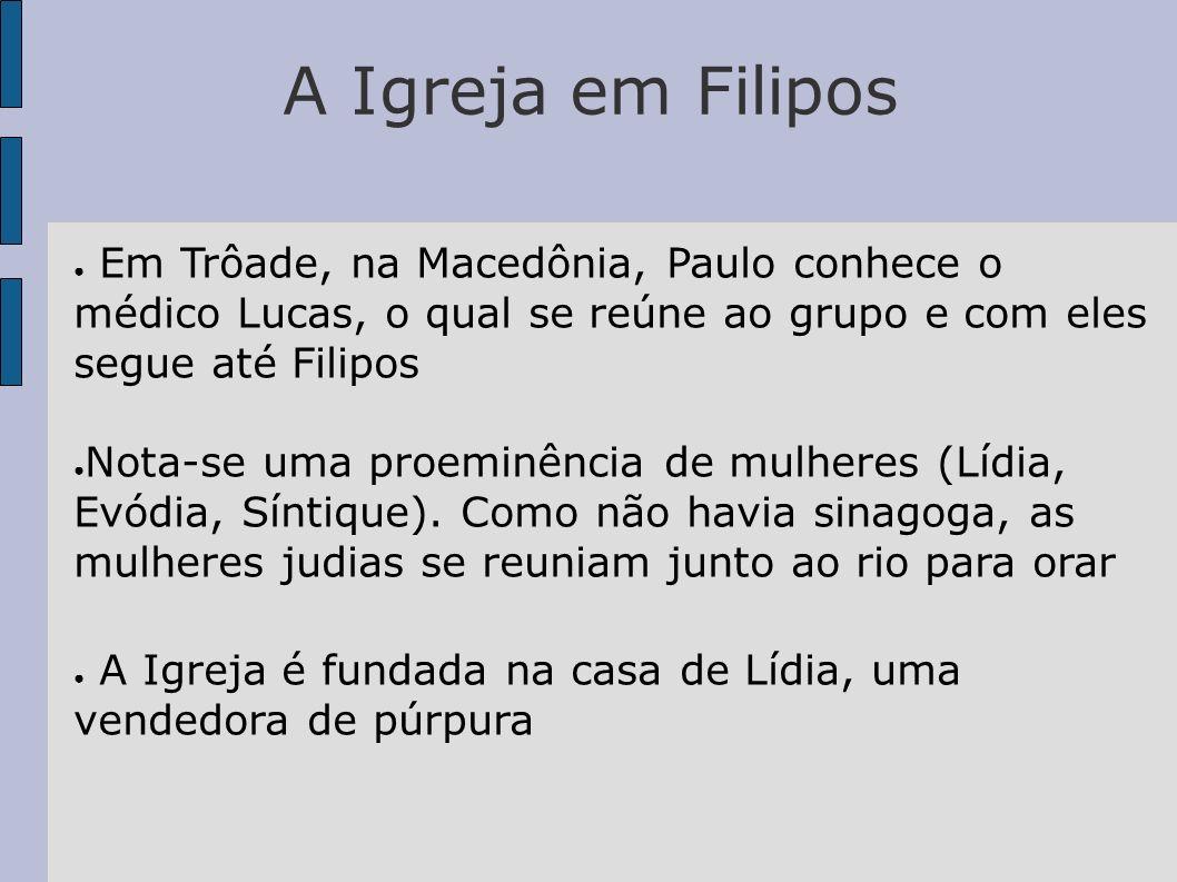 A Igreja em Filipos Em Trôade, na Macedônia, Paulo conhece o médico Lucas, o qual se reúne ao grupo e com eles segue até Filipos Nota-se uma proeminên