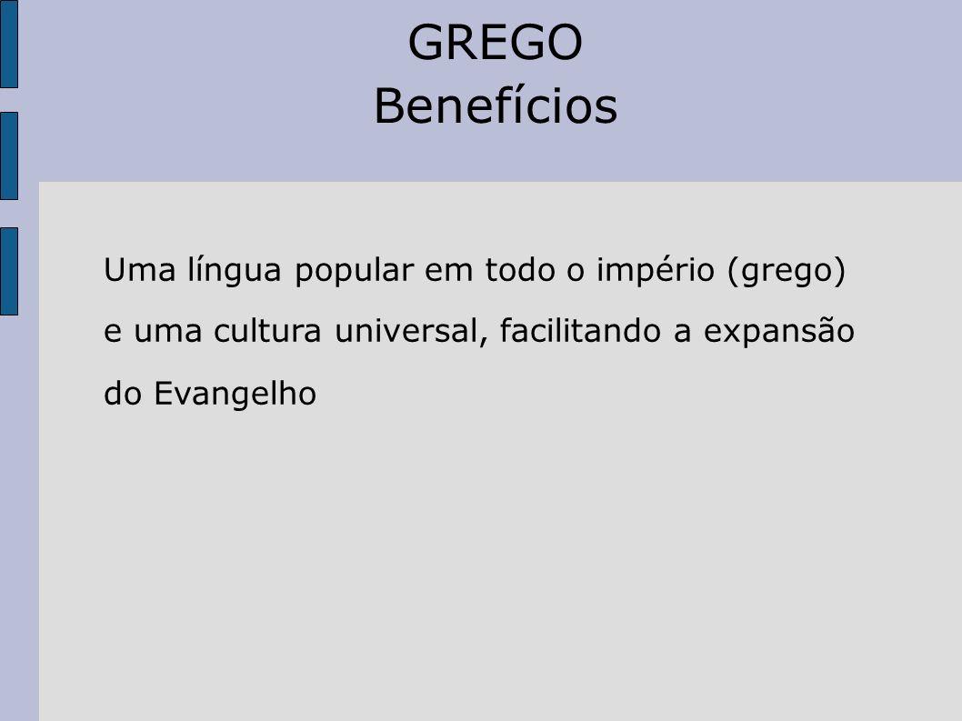 U Uma língua popular em todo o império (grego) e e e uma cultura universal, facilitando a expansão d d do Evangelho GREGO Benefícios