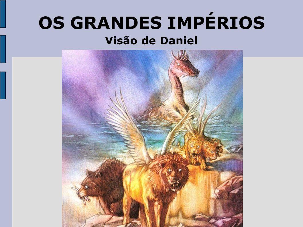 OS GRANDES IMPÉRIOS Visão de Daniel