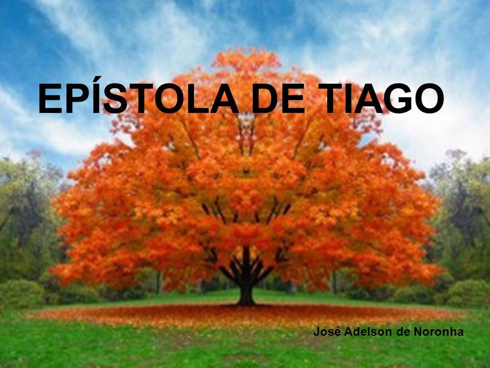 EPÍSTOLA DE TIAGO José Adelson de Noronha