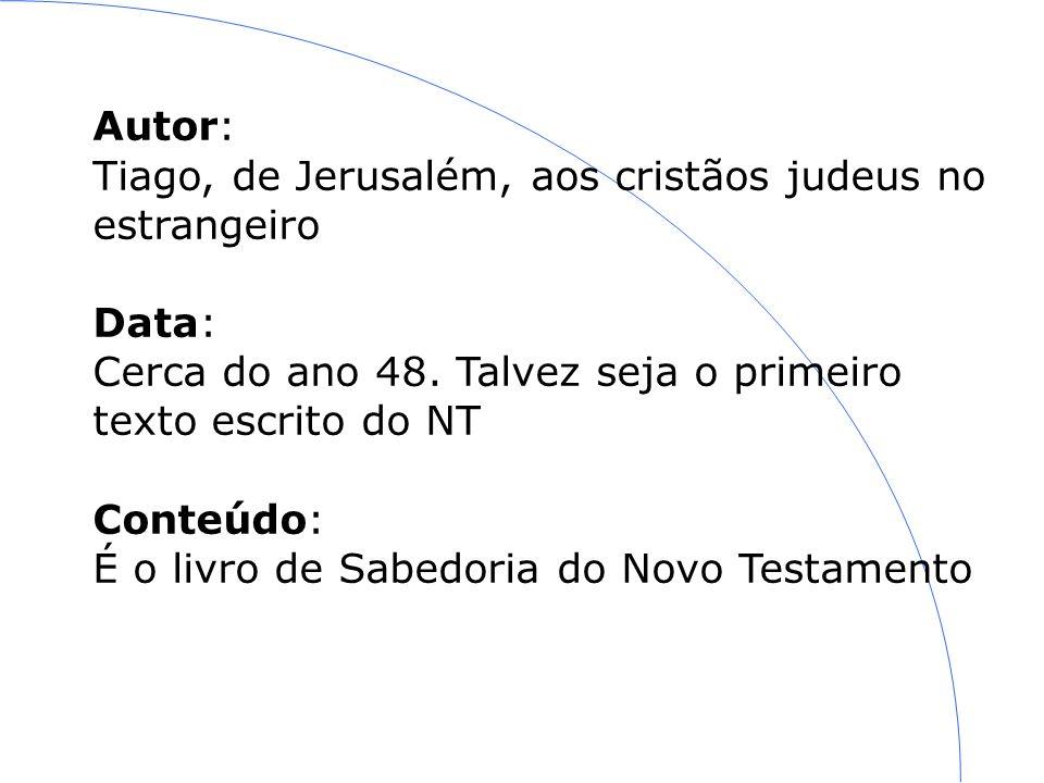Autor: Tiago, de Jerusalém, aos cristãos judeus no estrangeiro Data: Cerca do ano 48.