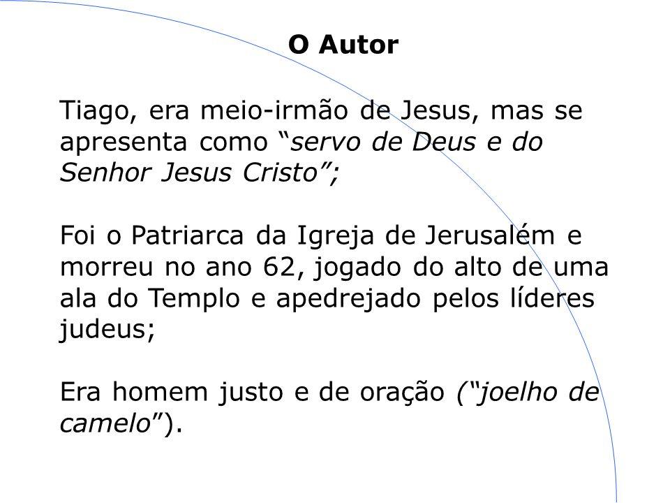 O Autor Tiago, era meio-irmão de Jesus, mas se apresenta como servo de Deus e do Senhor Jesus Cristo; Foi o Patriarca da Igreja de Jerusalém e morreu